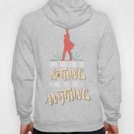 Those Who Stand For Nothing Will Fall For Anything - Hamilton Hoody