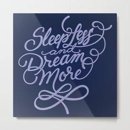 Sleep less and Dream more Metal Print