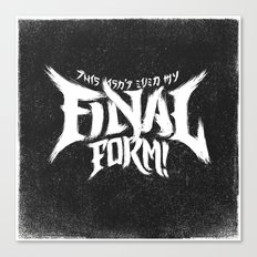 THIS ISN'T EVEN MY FINAL FORM! Canvas Print
