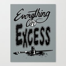 Everything In Excess. Canvas Print