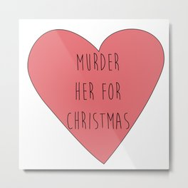 murder her for christmas Metal Print