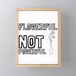Flowerful Not Powerful - Typography Equality Framed Mini Art Print