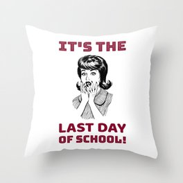 It's the Last Day of School Throw Pillow