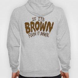 If it's Brown flush it down. Hoody