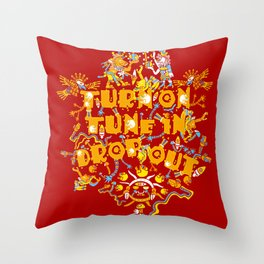 Turn On Tune In Drop Out  Throw Pillow