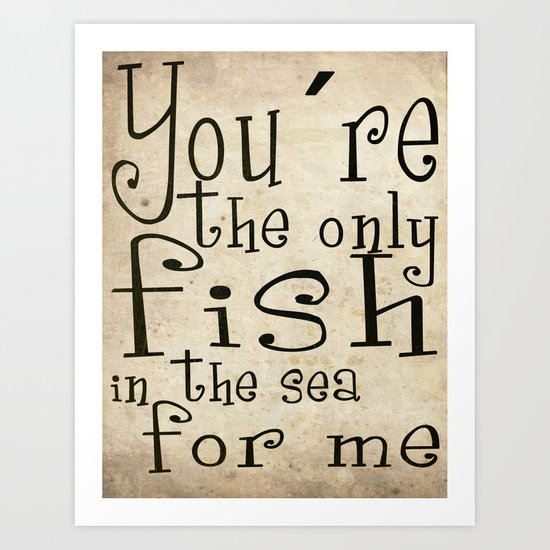 You´re the only fish in the sea for me Art Print