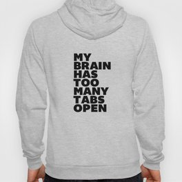 My Brain Has Too Many Tabs Open black-white typographic poster design modern home decor canvas wall Hoody