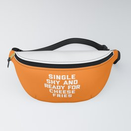 Ready For Cheese Fries Funny Quote Fanny Pack