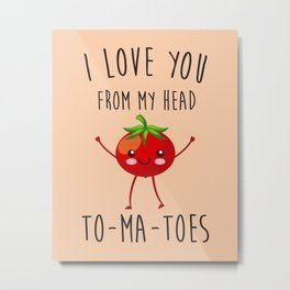 I Love You From My Head ToMaToes, Funny, Quote Metal Print