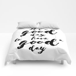 It'a a good day to have a good day Comforters