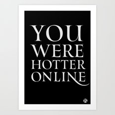 You Were Hotter Online 2 Art Print