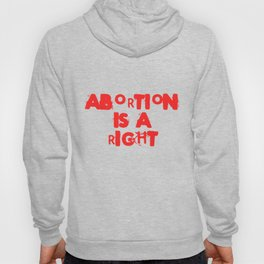 Abortion Is A Right Feminist Pro Choice Protest Legislation Tshirt Hoody