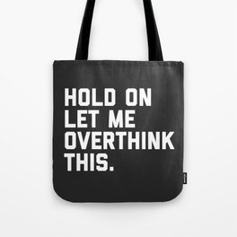 Hold On, Overthink This Funny Quote Tote Bag
