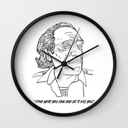 """Charles Bukowski """"Find what you love and let it kill you."""" Wall Clock"""