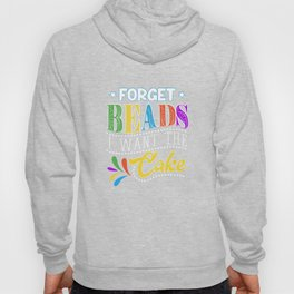 Forget Beads I Want The Cake Mardi Gras Apparel Hoody