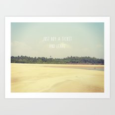 JUST BUY A TICKET AND LEAVE Art Print