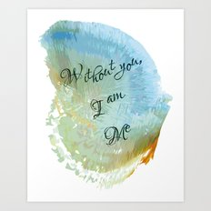 Without you, I am me Art Print