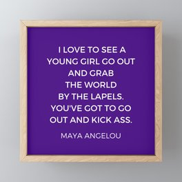 Maya Angelou - young girl go out and grab the world be the lapels Framed Mini Art Print