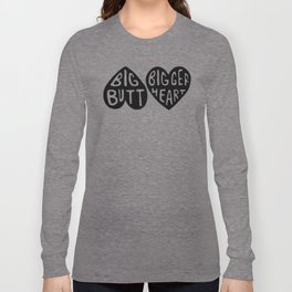BIG BUTT / BIGGER HEART Long Sleeve T-shirt