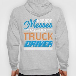 Nobody Messes With A Truck Driver Hoody