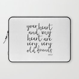 your heart and my heart are very very old friends, hafiz quote,friendship,gift for friend,inspired Laptop Sleeve