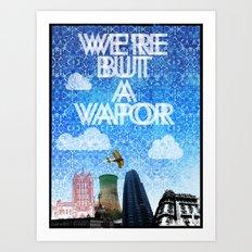 We're But A Vapor Art Print