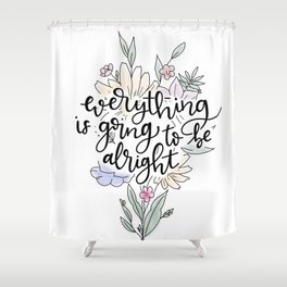 Everything is going to be alright Shower Curtain