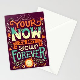Your now is not your forever Stationery Cards