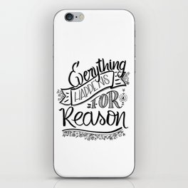 Everything happens for a reason black & white iPhone Skin