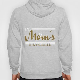 Wordtease I'm mom's favorite Gold T-shirt for your beloved daughter and son. Hoody