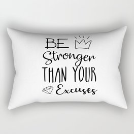 Be Stronger Than Your Excuses Rectangular Pillow
