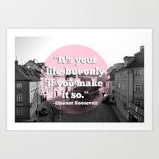 It's Your Life Art Print