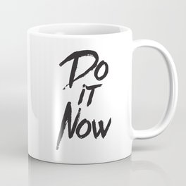 Do it now quote inspirational typography Coffee Mug