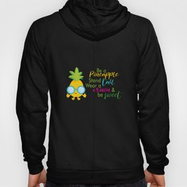 Be a Pineapple Stand Tall Wear a Crown and Be Sweet graphic Hoody