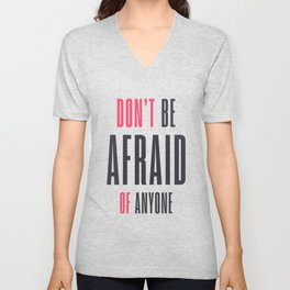 Don't be afraid of anyone, overcome fear,  get over it!, win your fears Unisex V-Neck
