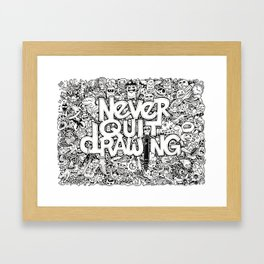 Never Quit Drawing Framed Art Print