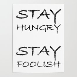 Stay hungry, stay foolish. White edition. Poster