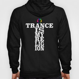 Trance Is My Religion Hoody