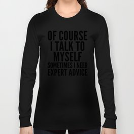 Of Course I Talk To Myself Sometimes I Need Expert Advice Langarmshirt