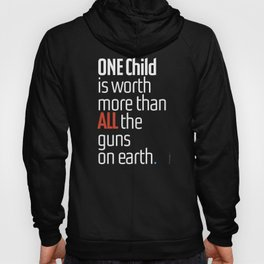 ONE child is worth more than ALL the guns on earth Hoody