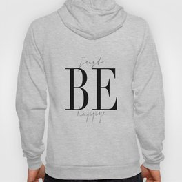 JUST BE HAPPY, Motivational Quote,Inspirational Art,Be Happy Sign,Friends Gift,Gift For Her,Home Art Hoody