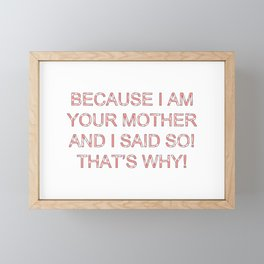 Because I Am Your Mother Framed Mini Art Print