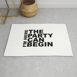 I'm Here The Party Can Begin Sayings Sarcasm Humor Quotes Rug