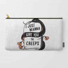 I Just Wanna Give You The Creeps Carry-All Pouch