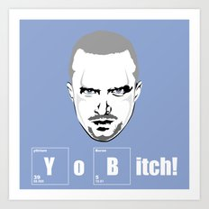 Yo Bitch Art Print