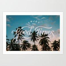 Enjoy the good times Art Print