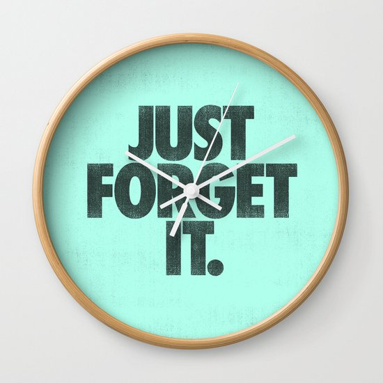 Just Forget It. Wall Clock