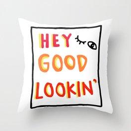 Hey Good Lookin' Throw Pillow