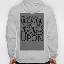 I'm Sarcastic Because Punching People Is Frowned Upon Hoody