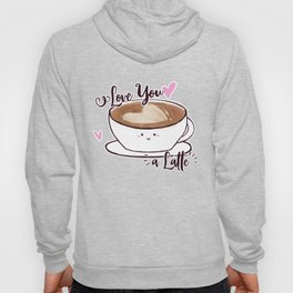 Love you a Latte Hoody